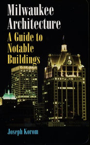 Milwaukee Architecture: A Guide To Notable Buildings