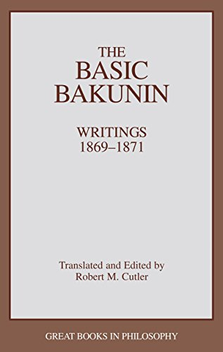 The Basic Bakunin: Writings 1869-1871 (Great Books In Philosophy)
