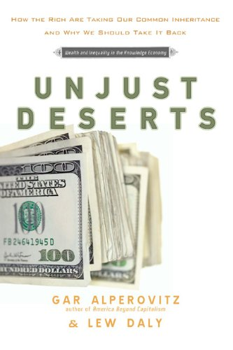 Unjust Deserts: How The Rich Are Taking Our Common Inheritance