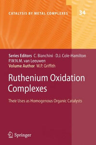 Ruthenium Oxidation Complexes: Their Uses As Homogenous Organic Catalysts (Catalysis By Metal Complexes)