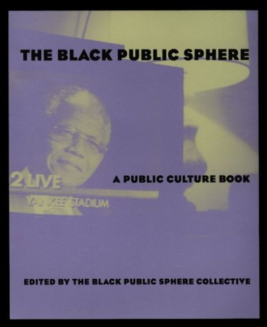 The Black Public Sphere (Series): A Public Culture Book (Black Literature And Culture)