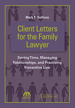 Client Letters For The Family Lawyer: Saving Time, Managing Relationships, And Practicing Preventive Law
