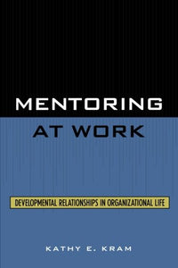 Mentoring At Work: Developmental Relationships In Organizational Life