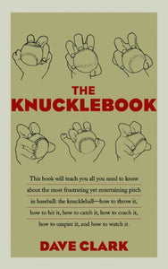 The Knucklebook: Everything You Need To Know About Baseball'S Strangest Pitchthe Knuckleball