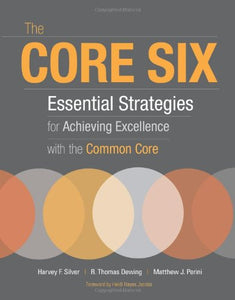 The Core Six: Essential Strategies For Achieving Excellence With The Common Core (Professional Development)