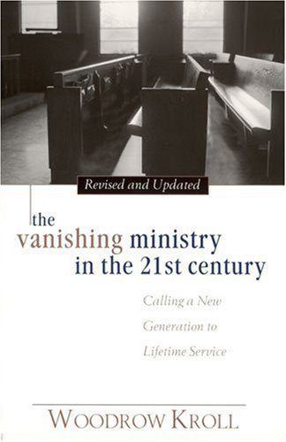 The Vanishing Ministry In The 21St Century: Calling A New Generation To Lifetime Service