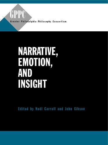 Narrative, Emotion, And Insight (Studies Of The Greater Philadelphia Philosophy Consortium)