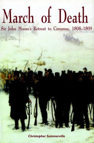 March Of Death: Sir John Moore'S Retreat To Corunna, 1808-1809