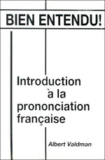 Bien Entendu! Introduction  La Prononciation Franaise (English And French Edition)