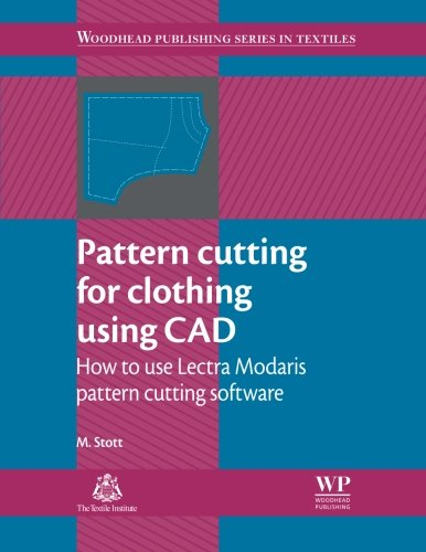 Pattern Cutting For Clothing Using Cad: How To Use Lectra Modaris Pattern Cutting Software (Woodhead Publishing Series In Textiles)