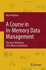 A Course In In-Memory Data Management: The Inner Mechanics Of In-Memory Databases