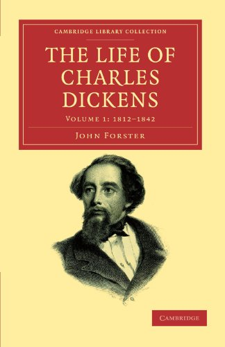 1: The Life Of Charles Dickens (Cambridge Library Collection - Literary  Studies)