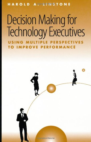 Decision Making For Technology Executives (Artech House Technology Management And Professional Developm)