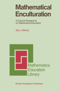 Mathematical Enculturation: A Cultural Perspective On Mathematics Education (Mathematics Education Library)