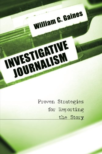 Investigative Journalism: Proven Strategies For Reporting The Story