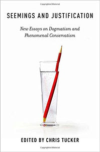 Seemings And Justification: New Essays On Dogmatism And Phenomenal Conservatism