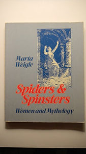 Spiders & Spinsters: Women And Mythology