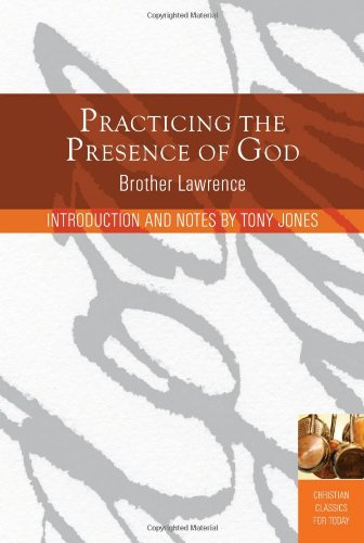 Practicing The Presence Of God: Learn To Live Moment-By-Moment (Christian Classics For Today)