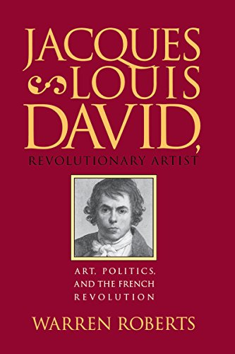 Jacques-Louis David, Revolutionary Artist: Art, Politics, And The French Revolution