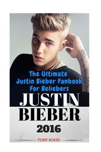 Justin Bieber: The Ultimate Justin Bieber Fanbook For Beliebers