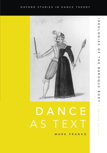 Dance As Text: Ideologies Of The Baroque Body (Oxford Studies In Dance Theory)