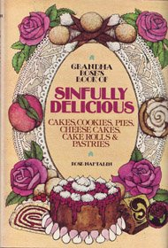 Grandma Rose'S Book Of Sinfully Delicious Cakes, Cookies, Pies, Cheese Cakes, Cake Rolls And Pastries