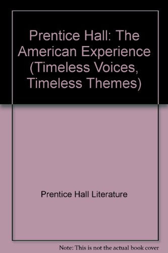 Prentice Hall Literature Timeless Voices, Timeless Themes: The American Experience, Volume I, Teacher'S Edition