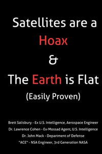Satellites Are A Hoax & The Earth Is Flat (Easily Proven): 2016 Updated 2Nd Edition