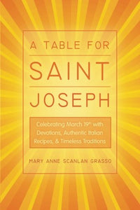 A Table For Saint Joseph: Celebrating March 19Th With Devotions, Authentic Italian Recipes, And Timeless Traditions