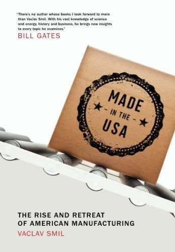 Made In The Usa: The Rise And Retreat Of American Manufacturing (Mit Press)