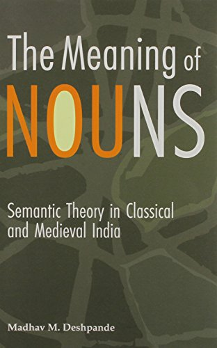 The Meaning Of Nouns: Semantic Theory In Classical And Medieval India