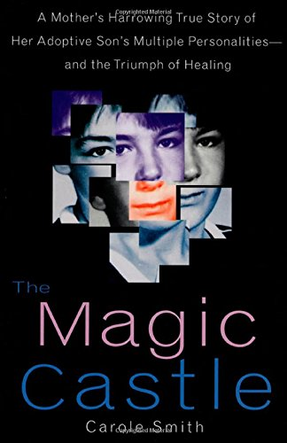 The Magic Castle: A Mother'S Harrowing True Story Of Her Adoptive Son'S Multiple Personalities-- And The Triumph Of Healing