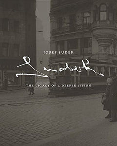 Josef Sudek: The Legacy Of A Deeper Vision