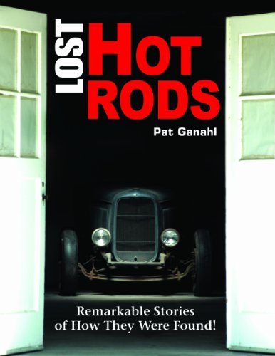 Lost Hot Rods: Remarkable Stories Of How They Were Found