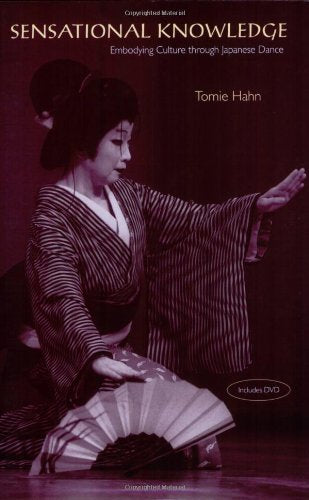 Sensational Knowledge: Embodying Culture Through Japanese Dance (Music/Culture)
