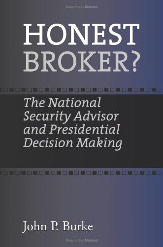 Honest Broker?: The National Security Advisor And Presidential Decision Making (Joseph V. Hughes Jr. And Holly O. Hughes Series On The Presidency And Leadership)