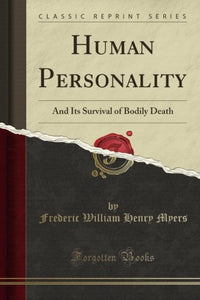 Human Personality: And Its Survival Of Bodily Death (Classic Reprint)