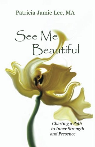 See Me Beautiful: Charting A Path To Inner Strength And Presence