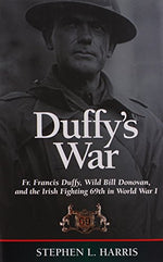 Duffy'S War: Fr. Francis Duffy, Wild Bill Donovan, And The Irish Fighting 69Th In World War I