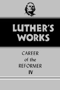 034: Luther'S Works, Volume 34: Career Of The Reformer Iv (Luther'S Works (Augsburg))