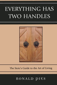 Everything Has Two Handles: The Stoic'S Guide To The Art Of Living
