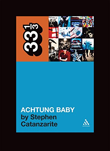U2'S Achtung Baby: Meditations On Love In The Shadow Of The Fall (33 1/3)