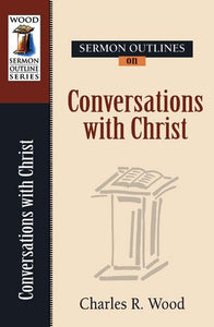 Sermon Outlines On Conversations Of Christ (Wood Sermon Outlines Series) (Wood Sermon Outline Series)
