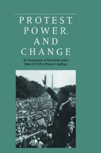 Protest, Power, And Change: An Encyclopedia Of Nonviolent Action From Act-Up To Women'S Suffrage (Garland Reference Library Of The Humanities)