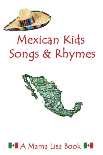 Mexican Kids Songs And Rhymes: A Mama Lisa Book