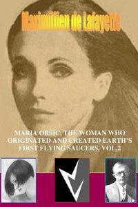 Maria Orsic, The Woman Who Originated And Created Earth'S First Ufos. Vol.2 (Volume 2)