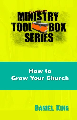 How To Grow Your Church: 153 Creative Ideas For Reaching Your Community (The Ultimate Ministry Toolbox Series) (Volume 6)