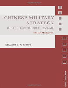 Chinese Military Strategy In The Third Indochina War: The Last Maoist War (Asian Security Studies)