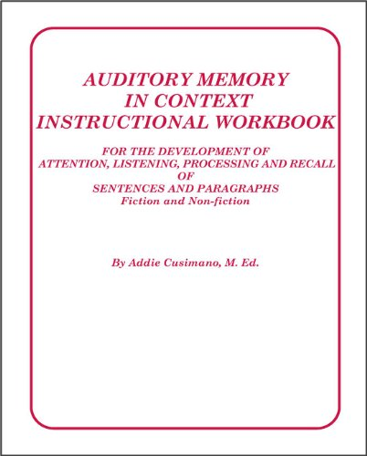 Auditory Memory In Context Instructional Workbook:For The Development Of Attention, Listening, Processing And Recall Of Sentences And Paragraphs