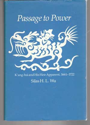 Passage To Power: K'Ang-Hsi And His Heir Apparent, 1661-1722 (East Asian Study)